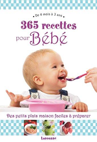 365 recettes pour bébé: De 4mois à 3 ans