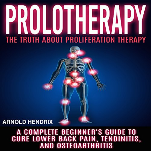 Prolotherapy: The Truth About Proliferation Therapy audiobook cover art