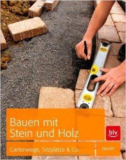 Bauen mit Stein und Holz: Gartenwege, Sitzplätze & Co. ( März 2012 )