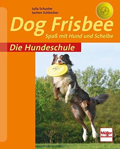 Dog Frisbee: Spaß mit Hund und Scheibe (Die Hundeschule)
