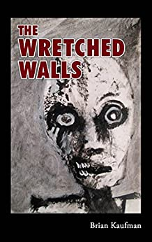 The Wretched Walls by [Brian Kaufman]