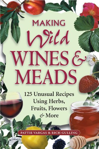 Making Wild Wines & Meads: 125 Unusual Recipes Using Herbs, Fruits, Flowers & More (English Edition)