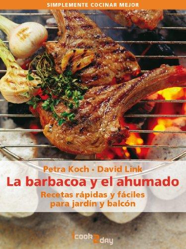 La barbacoa y el ahumado. Recetas rápidas y fáciles para jardín y balcón (Simplemente cocinar mejor)