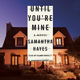 Until You're Mine     A Novel              By:                                                                                                                                 Samantha Hayes                               Narrated by:                                                                                                                                 Clare Corbett                      Length: 11 hrs and 7 mins     202 ratings     Overall 4.3