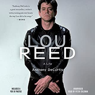 Lou Reed     A Life              By:                                                                                                                                 Anthony DeCurtis                               Narrated by:                                                                                                                                 Peter Coleman                      Length: 16 hrs and 51 mins     103 ratings     Overall 4.4