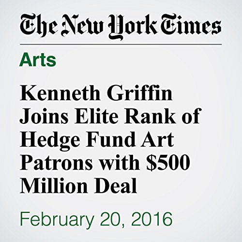 Kenneth Griffin Joins Elite Rank of Hedge Fund Art Patrons with $500 Million Deal audiobook cover art