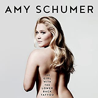 The Girl with the Lower Back Tattoo                   By:                                                                                                                                 Amy Schumer                               Narrated by:                                                                                                                                 Amy Schumer                      Length: 8 hrs     672 ratings     Overall 4.3