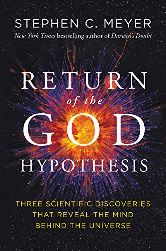 Return of the God Hypothesis: Three Scientific Discoveries That Reveal the Mind Behind the Universe by [Stephen C. Meyer]