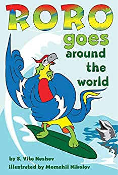 "Roro Goes Around the World: How a little parrot makes his dream come true (and asked me that I dare you to go and do it too) (""Roro goes..."" Series Book 1) by [S. Vito Neshev, Momchil Nikolov]"
