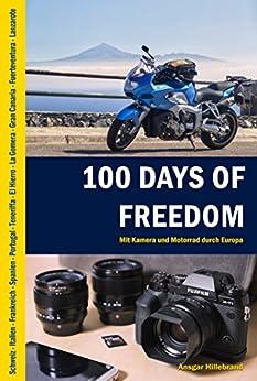 100 Days of Freedom: Mit Kamera und Motorrad durch Europa von [Ansgar Hillebrand]