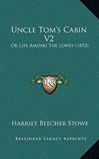 Uncle Tom's Cabin V2: Or Life Among the Lowly (1852)