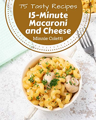 75 Tasty 15-Minute Macaroni and Cheese Recipes: An One-of-a-kind 15-Minute Macaroni and Cheese Cookbook (English Edition)
