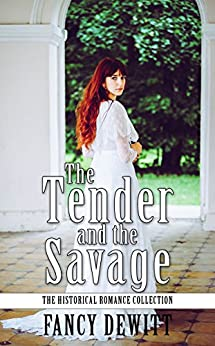 The Tender And The Savage (The Historical Romance Collection Book 6) by [Fancy DeWitt]