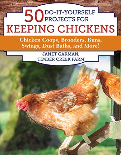 Compare Textbook Prices for 50 Do-It-Yourself Projects for Keeping Chickens: Chicken Coops, Brooders, Runs, Swings, Dust Baths, and More Illustrated Edition ISBN 9781510731752 by Garman, Janet
