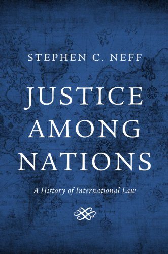 Justice among Nations: A History of International Law (English Edition)