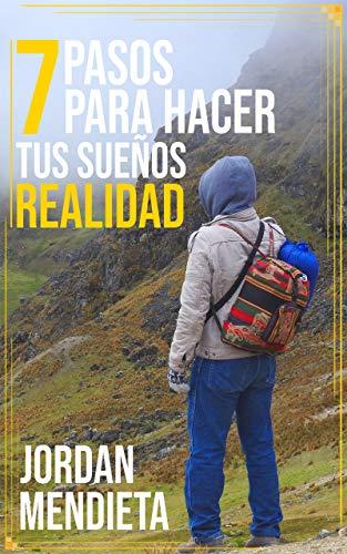 Motivación y liderazgo: 7 Pasos Para Hacer Tus Sueños Realidad: Libro De...