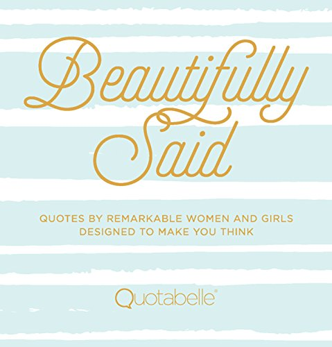 Compare Textbook Prices for Beautifully Said: Quotes by remarkable women and girls, designed to make you think Everyday Inspiration  ISBN 9781631063107 by Quotabelle,Weger, Pauline,Williamson, Alicia