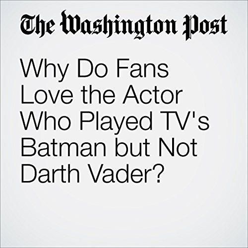 Why Do Fans Love the Actor Who Played TV's Batman but Not Darth Vader? audiobook cover art