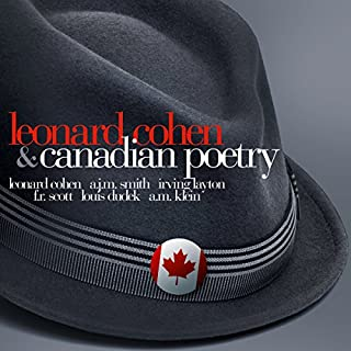 Leonard Cohen & Canadian Poetry                   By:                                                                                                                                 Arthur James Marshall Smith,                                                                                        Irving Layton,                                                                                        Francis Reginald Scott,                   and others                          Narrated by:                                                                                                                                 Leonard Cohen                      Length: 57 mins     5 ratings     Overall 2.2