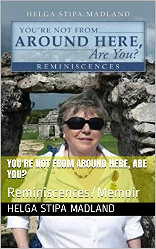 You're Not From Around Here, Are You?: Reminiscences/Memoir