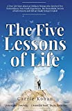 The Five Lessons Of Life: A True Life Story about an Ordinary Woman who Survived Two Extraordinary Near Death Experiences! Carrie Kohan returned with ... remarkable Secrets are being shared with you!