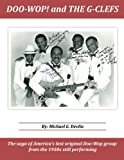Doo-Wop! and The G-Clefts: The Saga of America's Last Original...