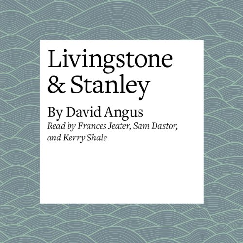 Livingstone & Stanley                   By:                                                                                                                                 David Angus                               Narrated by:                                                                                                                                 Frances Jeater,                                                                                        Sam Dastor,                                                                                        Kerry Shale                      Length: 21 mins     1 rating     Overall 4.0