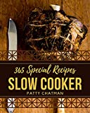 365 Special Slow Cooker Recipes: A Slow Cooker Cookbook You Will Love