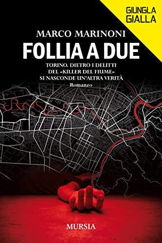 Follia a due: Torino. Dietro i delitti del «Killer del fiume» si nasconde un'altra verità (Giungla Gialla)