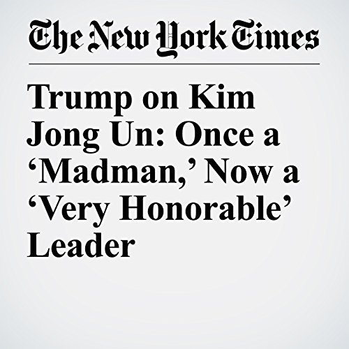 Trump on Kim Jong Un: Once a 'Madman,' Now a 'Very Honorable' Leader copertina