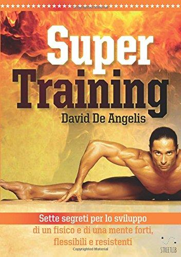 Super Training - Sette Segreti per lo sviluppo di un fisico e di una mente forte, flessibile e resistente