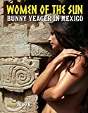 WOMEN OF SUN BUNNY YEAGER IN MEXICO HC