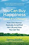 You Can Buy Happiness and It's Cheap: How One Woman Radically Simplified Her Life and How You Can Too