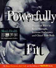 Powerfully Fit: Dozens of Ways to Boost Strength, Increase Endurance, and Chisel Your Body (Men's Health Life Improvement Guides)
