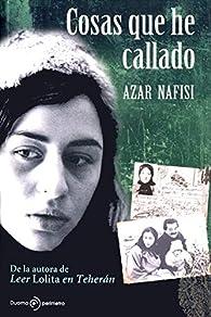 Cosas que he callado par Azar Nafisi
