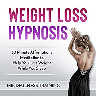 Weight Loss Hypnosis     30 Minute Affirmations Meditation to Help You Lose Weight While You Sleep              By:                                                                                                                                 Mindfulness Training                               Narrated by:                                                                                                                                 Mindfulness Training                      Length: 55 mins     Not rated yet     Overall 0.0