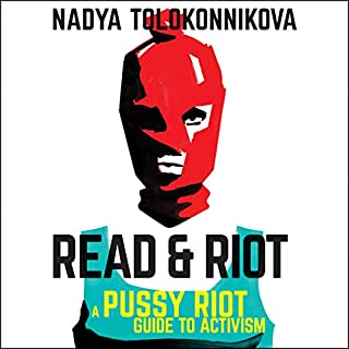 Read & Riot     A Pussy Riot Guide to Activism              Written by:                                                                                                                                 Nadya Tolokonnikova                               Narrated by:                                                                                                                                 Rebecca Gibel                      Length: 6 hrs and 42 mins     2 ratings     Overall 5.0