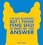 DILBERT HC IM NO SCIENTIST THINK FENG SHUI IS PART OF ANSWER: A Dilbert Book: 44