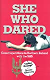 She Who Dared: Covert Operation in Northern Ireland With the Sas: Covert Operations in Northern Ireland with the SAS - Jackie George