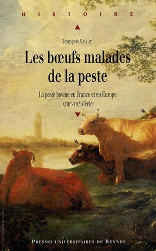 Les boeufs malades de la peste : La peste bovine en France et en Europe (XVIIIe-XIXe siècle)