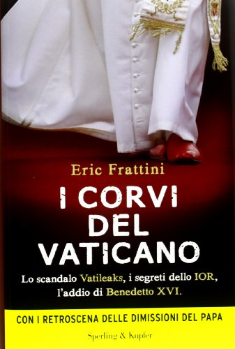 I corvi del Vaticano. Lo scandalo Vatileaks, i segreti dello IOR, l'addio di Benedetto XVI