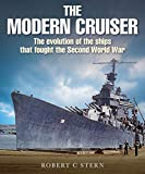 The Modern Cruiser: The Evolution of Ships that Fought the Second World War
