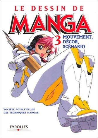 DESSIN DE MANGA T03 (LE) : MOUVEMENT D?COR SC?NARIO by COLLECTIF (July 16,2003)