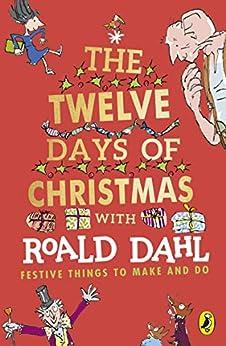 Roald Dahl's The Twelve Days of Christmas: Festive Things to make and do (English Edition) par [Roald Dahl, Quentin Blake]