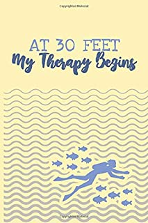 At 30 Feet My Therapy Begins: Scuba Diving Log Book | Notebook Journal For Certification, Courses & Fun | Unique Diving Gift | Matte Cover 6x9 100 Pages