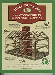 Homebuilding and Woodworking in Colonial America (Illustrated Living History)