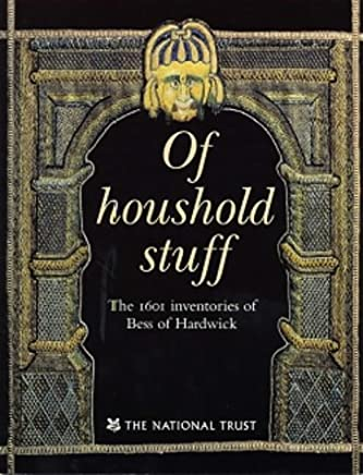 Of Houshold Stuff: The 1601 Inventories of Bess of Hardwick