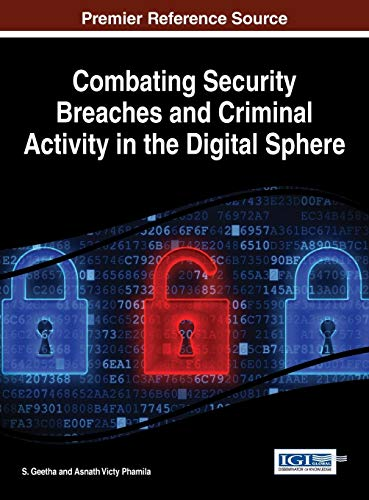 Combating Security Breaches and Criminal Activity in the Digital Sphere (Advances in Digital Crime, Forensics, and Cyber Terrorism)