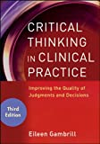 Critical Thinking in Clinical Practice: Improving the Quality of Judgments and Decisions (English Edition)