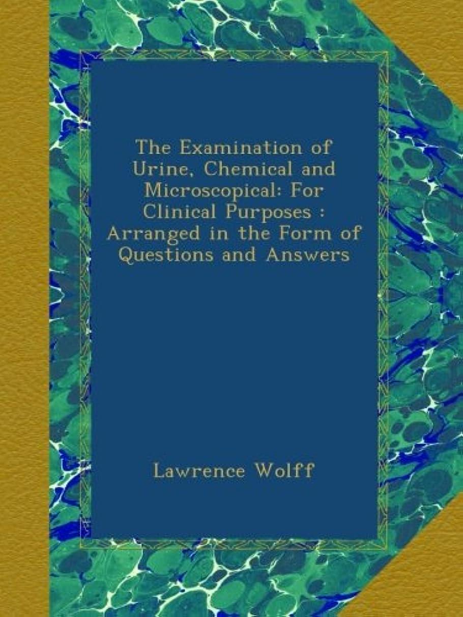 成分バケツ文明化するThe Examination of Urine, Chemical and Microscopical: For Clinical Purposes : Arranged in the Form of Questions and Answers